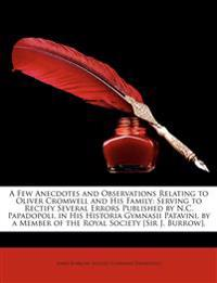 A Few Anecdotes and Observations Relating to Oliver Cromwell and His Family: Serving to Rectify Several Errors Published by N.C. Papadopoli, in His
