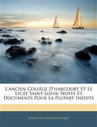 L'ancien Collège D'harcourt Et Le Lycée Saint-Louis: Notes Et Documents Pour La Plupart Inédits