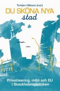 Du sköna nya stad : privatisering, miljö och EU i Stockholmspolitiken