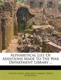 Alphabetical List Of Additions Made To The War Department Library ...