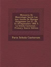 Memoires De Musicologie Sacrée Lus Aux Assises De Musique Religieuses Les 27, 28, Et 29 Septembre 1900 À La Schola Cantorum