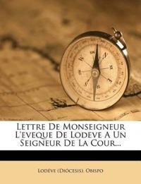 Lettre De Monseigneur L'eveque De Lodeve A Un Seigneur De La Cour...