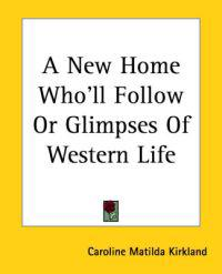 A New Home Who'll Follow Or Glimpses Of Western Life