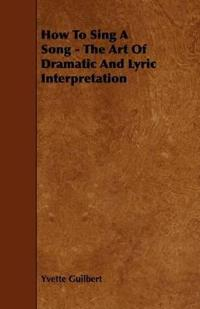 How to Sing a Song - the Art of Dramatic and Lyric Interpretation