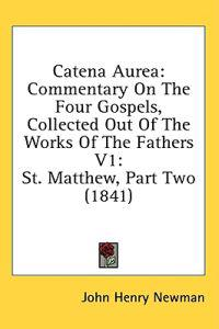 Catena Aurea: Commentary On The Four Gospels, Collected Out Of The Works Of The Fathers V1: St. Matthew, Part Two (1841)
