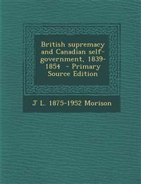 British Supremacy and Canadian Self-Government, 1839-1854