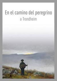 El Camino del Peregrino a Trondheim / On the Pilgrim Way to Trondheim