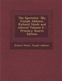 The Spectator. [By Joseph Addison, Richard Steele and Others] Volume 6 - Primary Source Edition