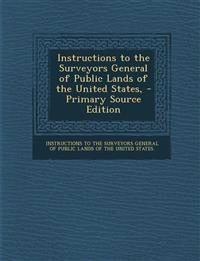 Instructions to the Surveyors General of Public Lands of the United States,