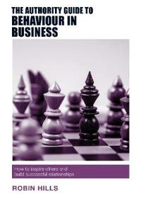 Authority guide to behaviour in business - how to inspire others and build