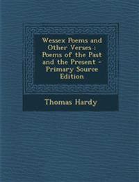 Wessex Poems and Other Verses ; Poems of the Past and the Present