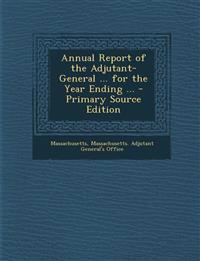 Annual Report of the Adjutant-General ... for the Year Ending ...