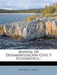 Manual De Desamortización Civil Y Eclesiástica...