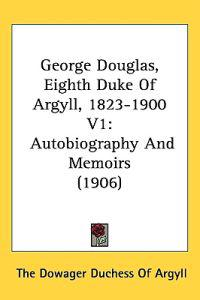 George Douglas, Eighth Duke of Argyll, 1823-1900