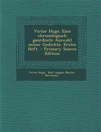 Victor Hugo. Eine chronologisch geordnete Auswahl seiner Gedichte. Erstes Heft. - Primary Source Edition