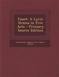Faust: A Lyric Drama in Five Acts - Primary Source Edition