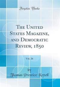 The United States Magazine, and Democratic Review, 1850, Vol. 26 (Classic Reprint)