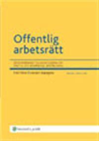 Offentlig arbetsrätt : en kommentar till lagreglerna om statlig och kommunal anställning