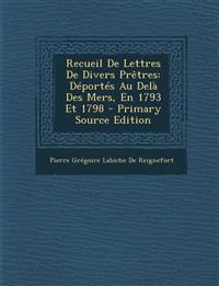 Recueil De Lettres De Divers Prêtres: Déportés Au Delà Des Mers, En 1793 Et 1798