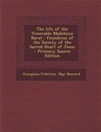 The life of the Venerable Madeleine Barat : foundress of the Society of the Sacred Heart of Jesus