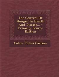 The Control Of Hunger In Health And Disease...