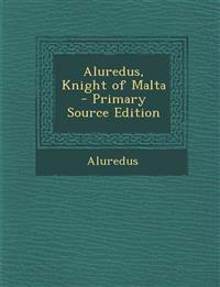 Aluredus, Knight of Malta - Primary Source Edition