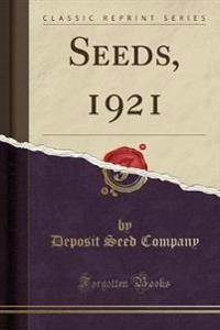 Seeds, 1921 (Classic Reprint)