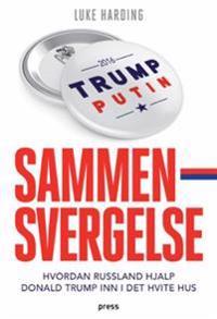 Sammensvergelse; Hvordan Russland hjalp Donald Trump inn i Det hvite hus