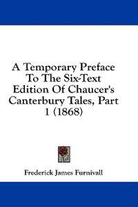 A Temporary Preface To The Six-Text Edition Of Chaucer's Canterbury Tales, Part 1 (1868)