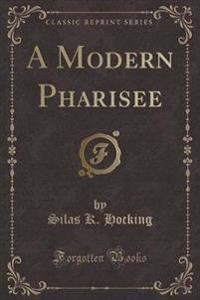 A Modern Pharisee (Classic Reprint)