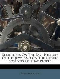Strictures On The Past History Of The Jews And On The Future Prospects Of That People...