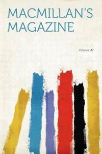 Macmillan's Magazine Volume 47
