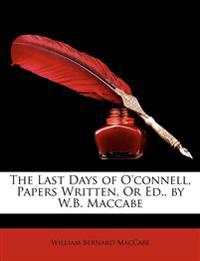 The Last Days of O'Connell, Papers Written, or Ed., by W.B. Maccabe
