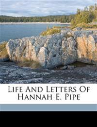 Life and letters of Hannah E. Pipe