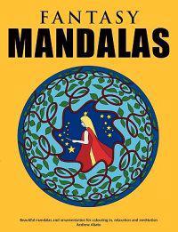Fantasy Mandalas - Beautiful Mandalas and Ornamentation for Colouring In, Relaxation and Meditation