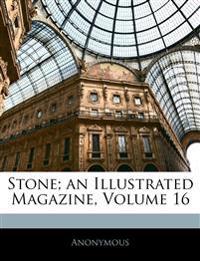 Stone; an Illustrated Magazine, Volume 16