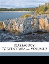 Igazságügyi Törvénytára ..., Volume 8
