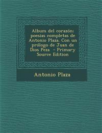 Album del Corazon; Poesias Completas de Antonio Plaza. Con Un Prologo de Juan de Dios Peza - Primary Source Edition