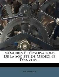Mémoires Et Observations De La Société De Médecine D'anvers...