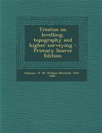 Treatise on levelling, topography and higher surveying - Primary Source Edition