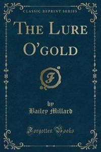 The Lure O'Gold (Classic Reprint)