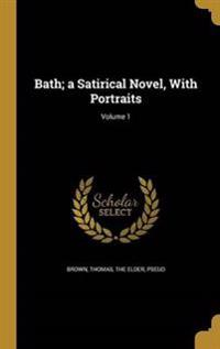 BATH A SATIRICAL NOVEL W/PORTR