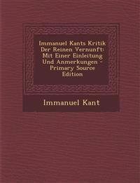 Immanuel Kants Kritik Der Reinen Vernunft: Mit Einer Einleitung Und Anmerkungen - Primary Source Edition