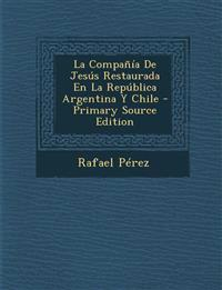 La Compania de Jesus Restaurada En La Republica Argentina y Chile - Primary Source Edition