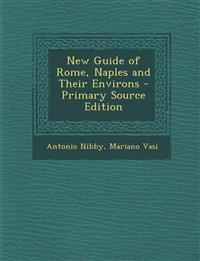 New Guide of Rome, Naples and Their Environs - Primary Source Edition