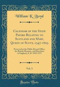 Calendar of the State Papers Relating to Scotland and Mary, Queen of Scots, 1547-1603, Vol. 3