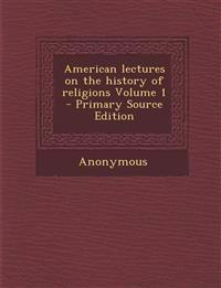 American Lectures on the History of Religions Volume 1 - Primary Source Edition