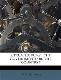 Utrum horum? : the government; or, the country?