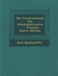Der Geisteszustand Des Alkoholdeliranten ... - Primary Source Edition