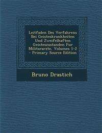 Leitfaden Des Verfahrens Bei Geisteskrankheiten Und Zweifelhaften Geisteszustanden Fur Militararzte, Volumes 1-2